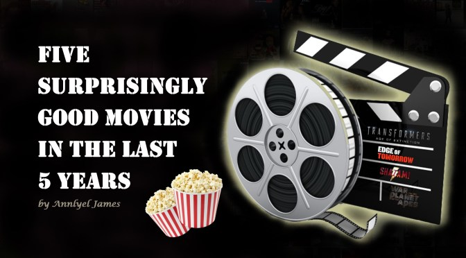 Five Surprisingly Good Movies in the Last 5 Years