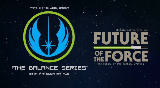 The Balance Series | Part 3 – The Jedi Order