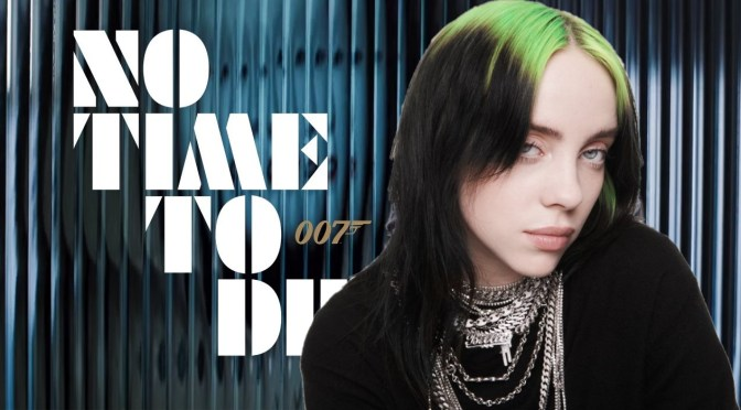 Billie Eilish to Perform the Theme Song for 'No Time To Die'