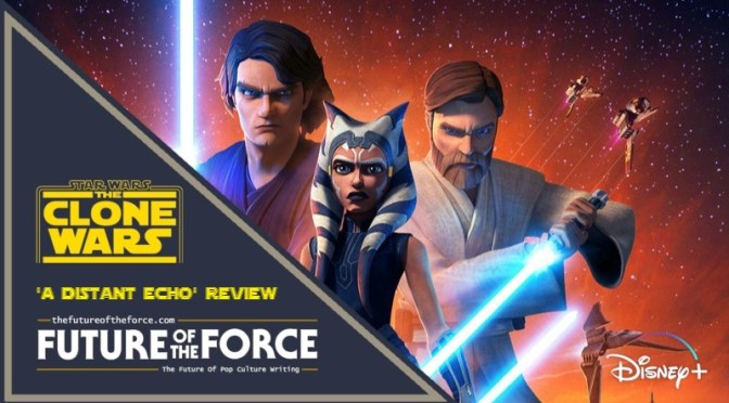 """Review   Star Wars: The Clone Wars """"A Distant Echo"""""""