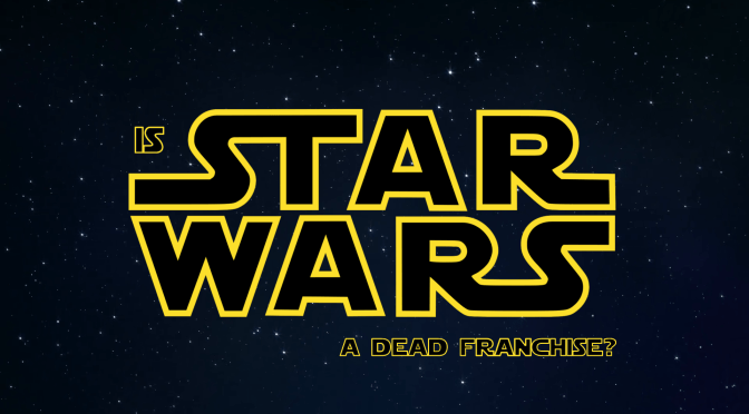 Is Star Wars Dead? … Not By a Long Shot
