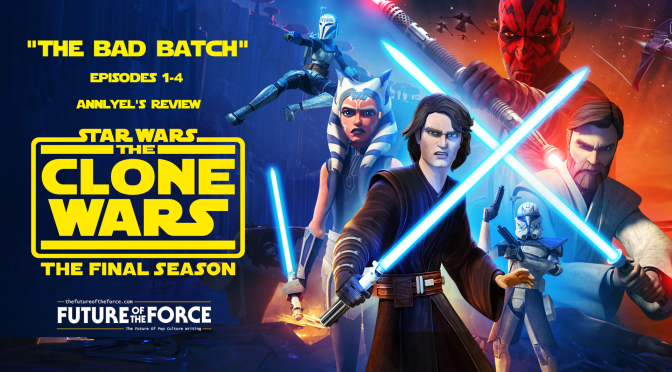 "Annlyel's Review | Star Wars: The Clone Wars ""The Bad Batch"" Arc"
