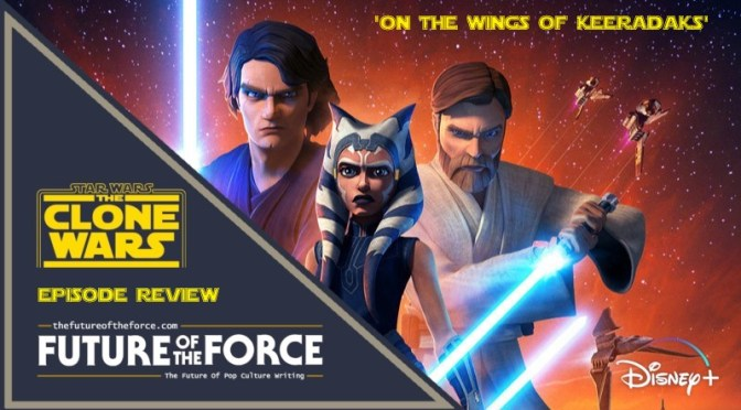 Review | Star Wars: The Clone Wars 'On The Wings Of Keeradaks'