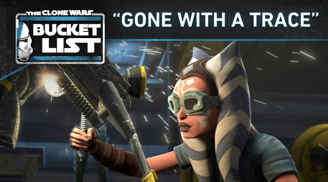 "Bucket List: ""Gone With A Trace"" Star Wars: The Clone Wars"