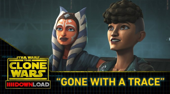 "Star Wars: The Clone Wars Download ""Gone With a Trace"""