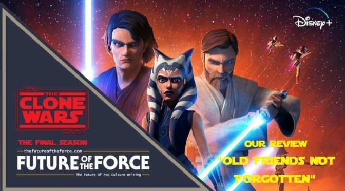 Star Wars: The Clone Wars 'Old Friends Not Forgotten' - Review
