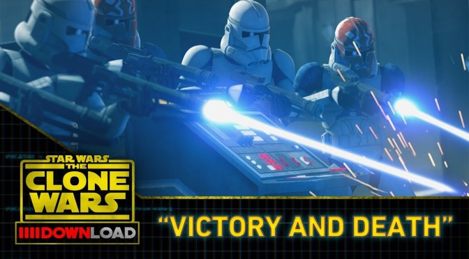 "Clone Wars Download | ""Victory and Death"""