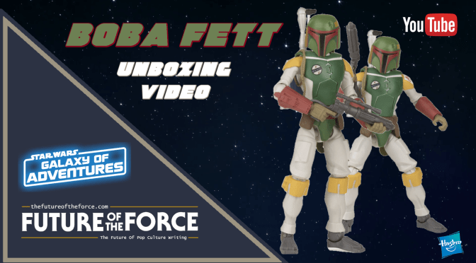 FOTF TV | Hasbro Star Wars: Galaxy Of Adventures BOBA FETT (UNBOXING VIDEO)