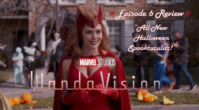 TV Review | WandaVision (Episode 6: All-New Halloween Spooktacular!)