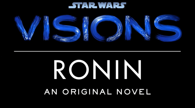 Star Wars Visions | Will Ronin Be Our First Non-Canon Novel?