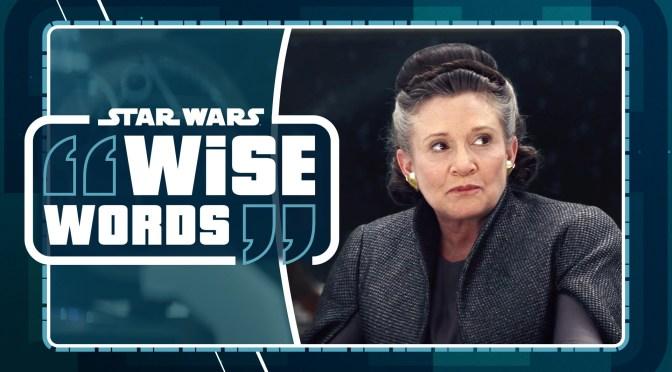 General Leia Organa | Star Wars Wise Words