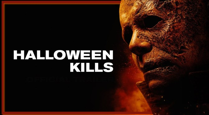 Let Him Burn! First Trailer For Halloween Kills Brings The Blood!