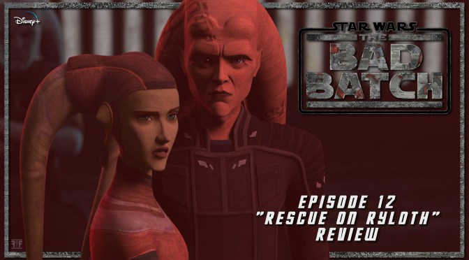 Review | Star Wars: The Bad Batch (Episode 12: Rescue On Ryloth)