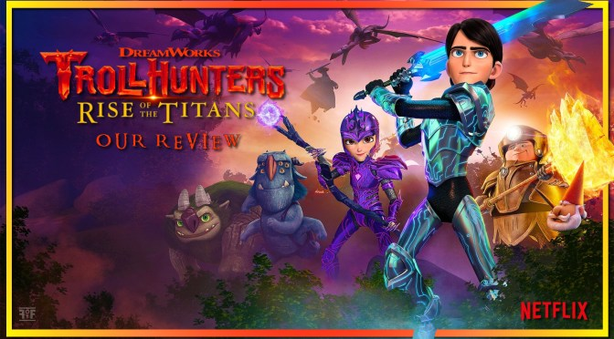 Review | Trollhunters: Rise of the Titans