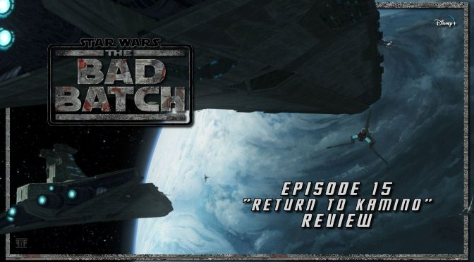 Review | Star Wars: The Bad Batch (Episode 15: Return To Kamino)