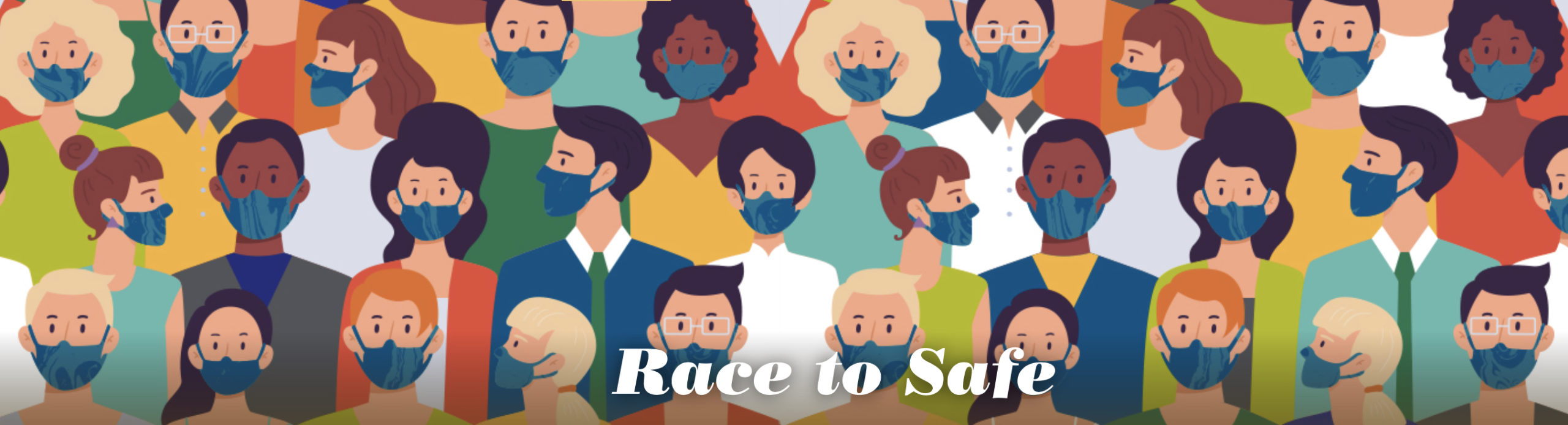 """A graphic of cartoon people wearing face masks with """"Race to Safe"""" lettering"""