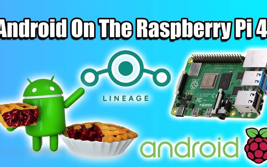 Android on the Raspberry Pi 4! Unofficial LineageOS 16.0 Test