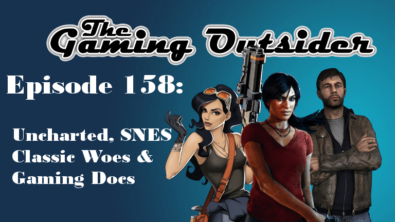 Podcast Episode 158 | Uncharted, SNES Classic Woes & Gaming Docs