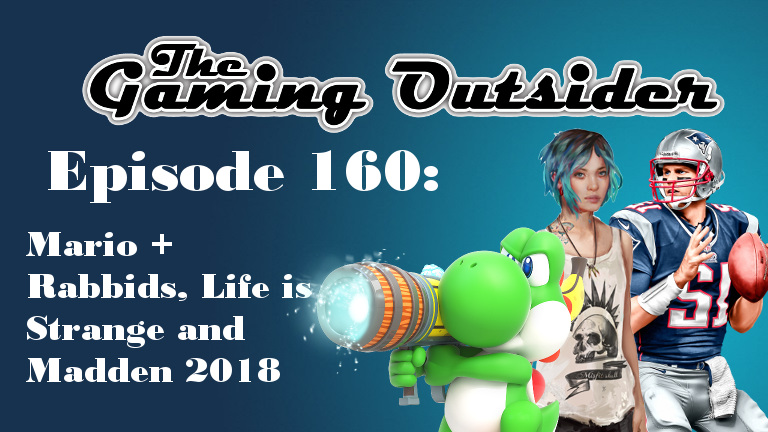 Episode 160 | Mario + Rabbids, Life is Strange & Madden 18