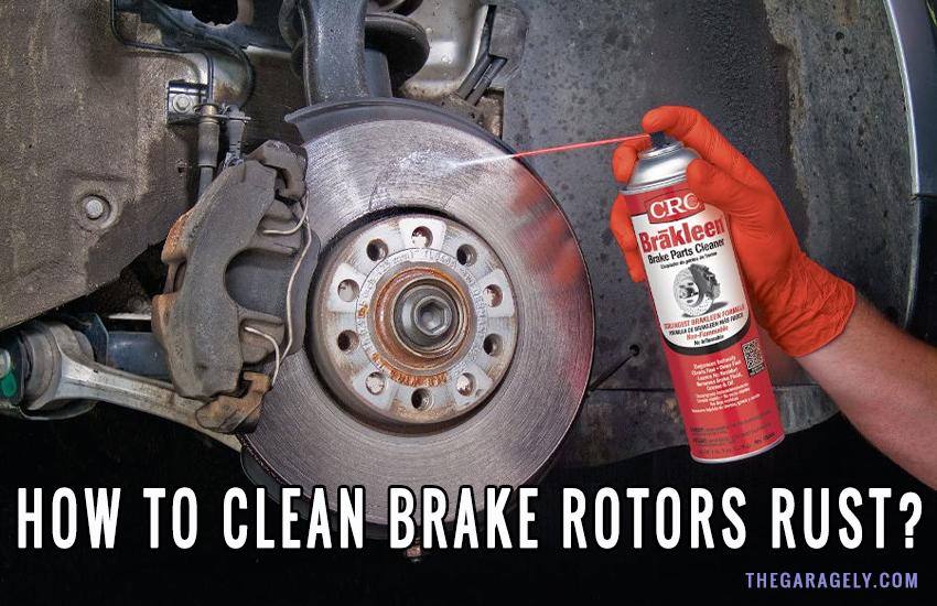 how to clean brake rotors rust