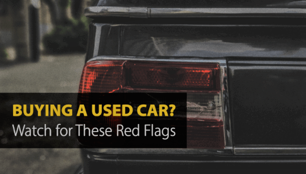 WATCH FOR THESE RED FLAGS WHEN BUYING A USED CAR