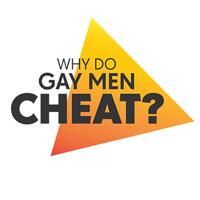 Why do gay men cheat