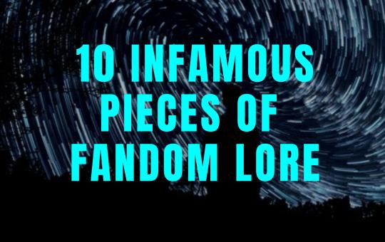 ten infamous pieces of fandom lore