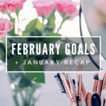 February Goals + January Recap