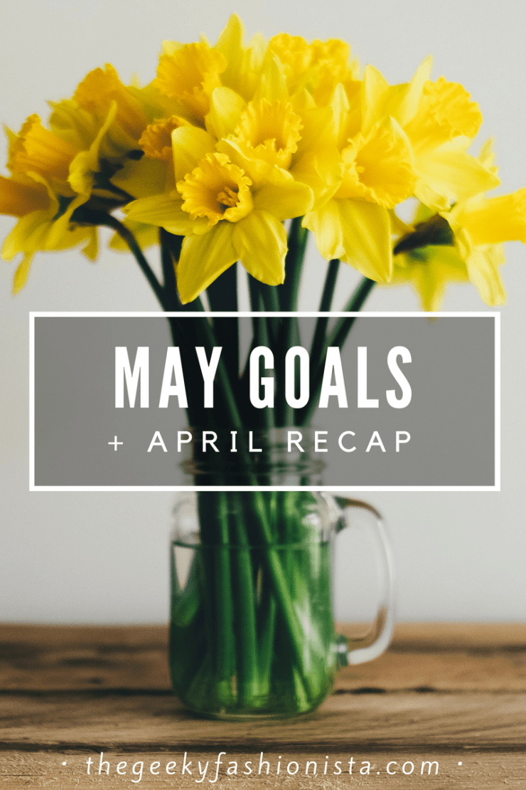 May Goals + April Recap // The Geeky Fashionista
