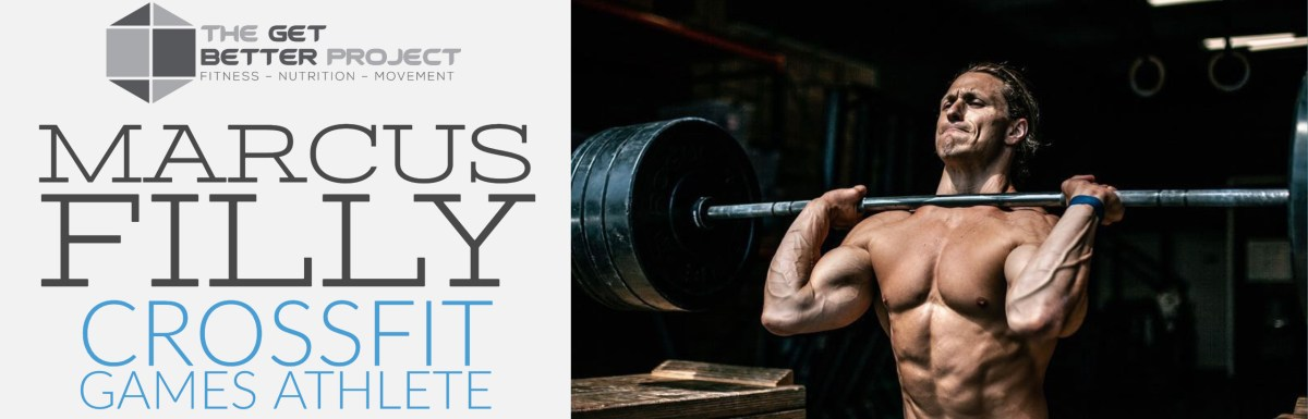 GBP 006: Marcus Filly CrossFit Games Athlete on the Get Better Project