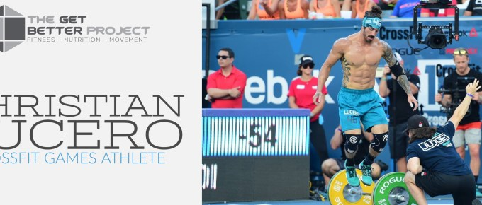 GBP 010: Christian Lucero CrossFit Games Athlete website on the Get Better Project podcast