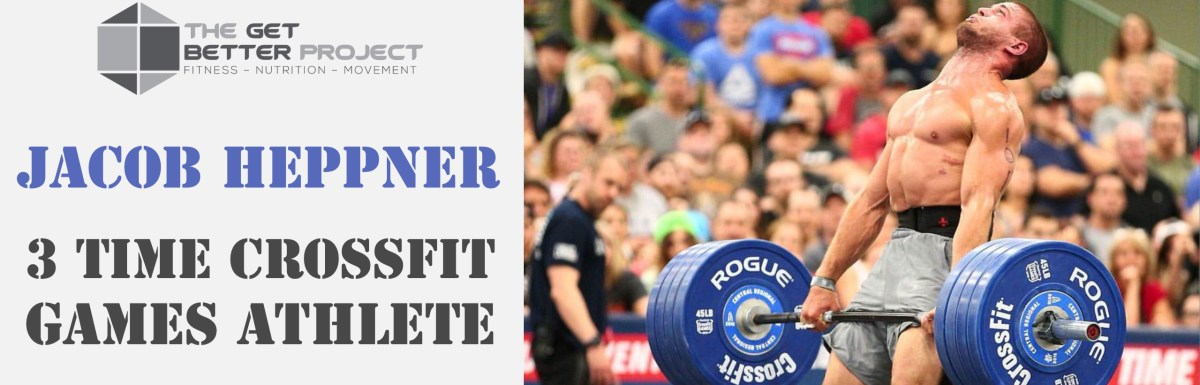 Jacob Heppner 3 time CrossFit Games Athlete – Ep. 20