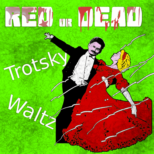 Red or Dead – Trotsky Waltz – New Album