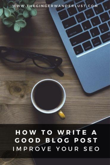 Top tips on how to write a good blog post, a step by step guide which includes tips on to how improve your SEO. If you are a beginner blogger or wanting to write more successful blogs then this post is for you!