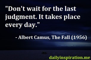 Dont-wait-for-the-last-judgment-it-takes-place-every-day.-Albert-Camus-quote