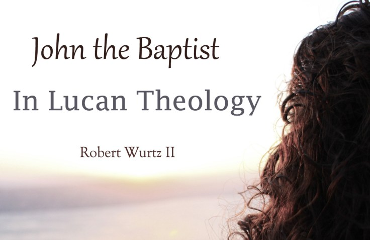 John the Baptist in Lukan (Lucan) Theology