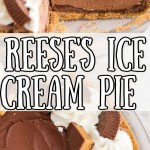 overhead and side view of peanut butter chocolate ice cream pie topped with whipped cream and reese's peanut butter cups with text overlay