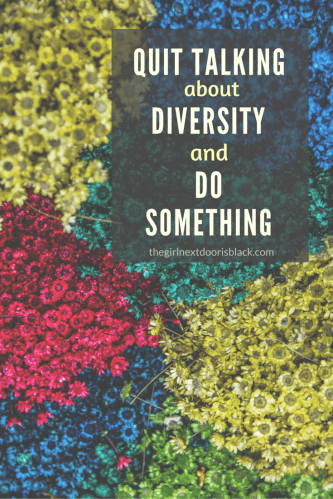 "If an organization is truly committed to increasing diversity, they'll do more than just talk about it. | Read more from ""Quit Talking About Diversity and Do Something About It on The Girl Next Door is Black"