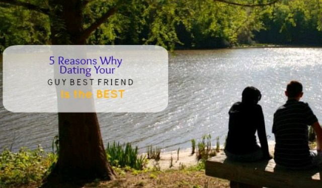 Five Reasons Why Dating Your Guy Best Friend is the Best - The Girl Who Does Everything