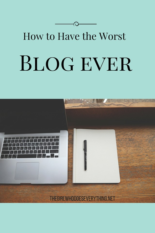 How to Have the Worst Blog Ever|The Girl Who Does Everything blog