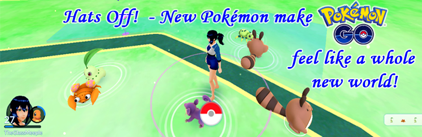 Hats Off! New Pokemon make Pokemon Go feel like a whole new world!
