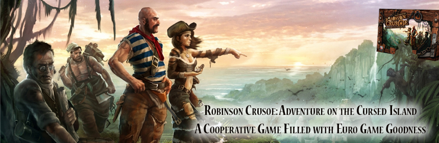 Robinson Crusoe: Adventure on the Cursed Island - A cooperative game filled with Euro goodness