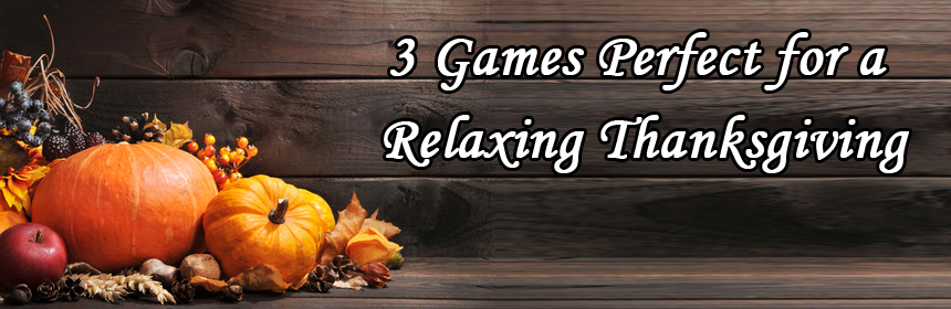 3 Games Perfect for a Relaxing Thanksgiving