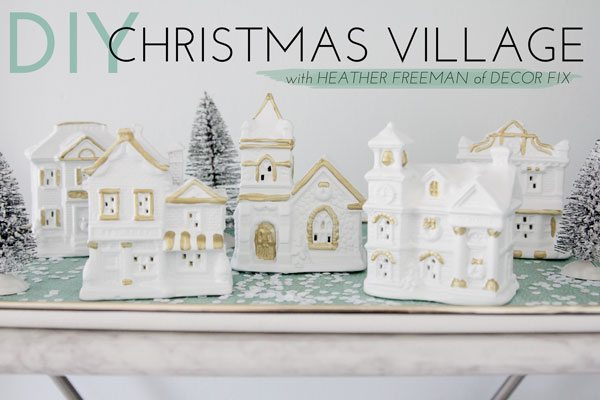 DIY Christmas Village With Heather Freeman Of Decor Fix