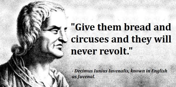 """""""Give them bread and circuses and they will never #revolt."""" - Juvenal"""
