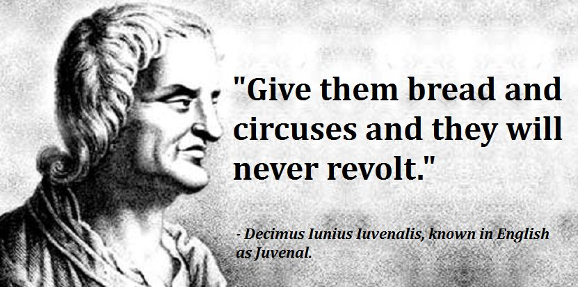 """Give them bread and circuses and they will never #revolt."" - Juvenal"