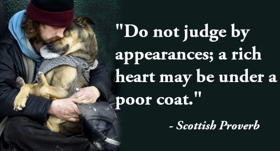 """""""Do not #judge by appearances; a #rich #heart may be under a #poor coat."""" - Scottish Proverb"""