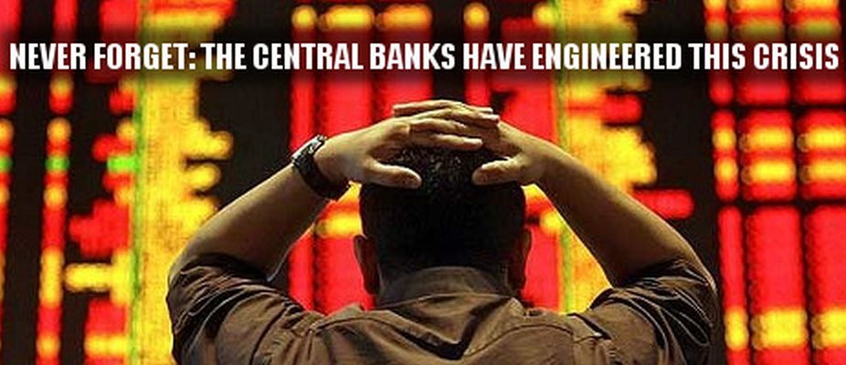 Central Bankers Engineered Collapse