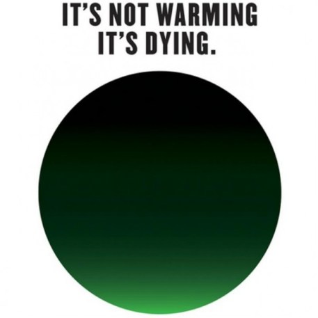 its-not-warming-its-dying-campaign