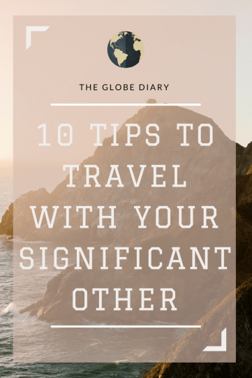 10 TIPS TO TRAVEL WITH YOUR SIGNIFICANT OTHER